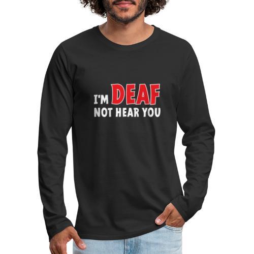 I'm deaf. Ik ben doof, ik hoor je niet. Doof. - Mannen Premium shirt met lange mouwen