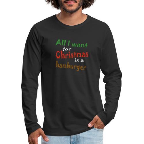Al wat ik wil voor kerstmis is een hamburger - Mannen Premium shirt met lange mouwen