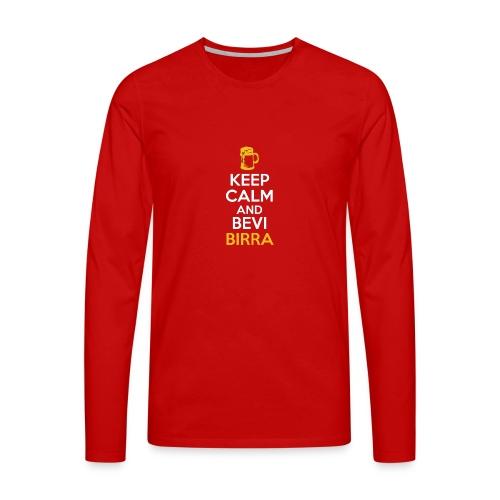 KEEP CALM AND BEVI BIRRA - Maglietta Premium a manica lunga da uomo