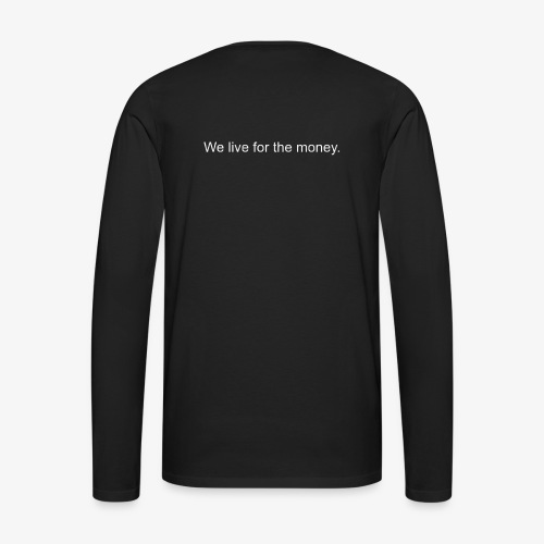We Live For The Money BAD Original (back) - Maglietta Premium a manica lunga da uomo