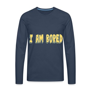 I AM BORED T-SHIRT - Men's Premium Longsleeve Shirt