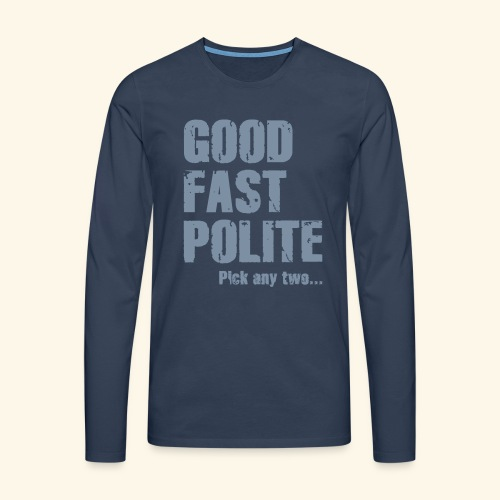 Good Fast Polite - Pick any two... - Herre premium T-shirt med lange ærmer