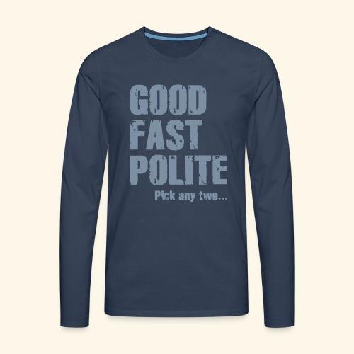Good Fast Polite - Pick any two... - Herre premium T-shirt med lange ærmer