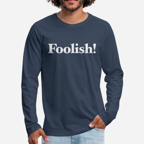 Foolish! - Männer Premium Langarmshirt
