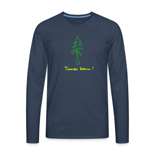 Tannen baun ! - Männer Premium Langarmshirt