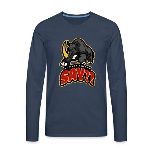 What did you say? grappige t-shirt /boze neushoorn - Mannen Premium shirt met lange mouwen