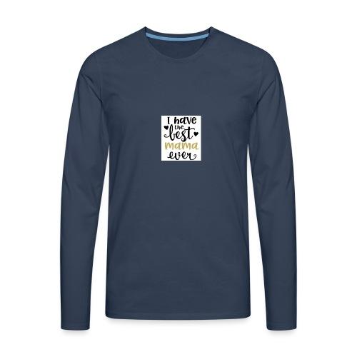 LW I Have the Best Mama Ever 81813 1507587334 128 - Mannen Premium shirt met lange mouwen