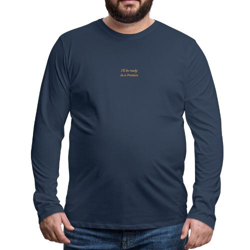 I'll be ready in a Prosecco - Långärmad premium-T-shirt herr
