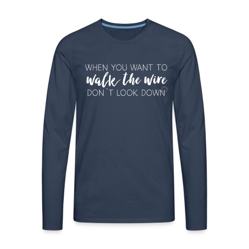 Walk the wire - Men's Premium Longsleeve Shirt
