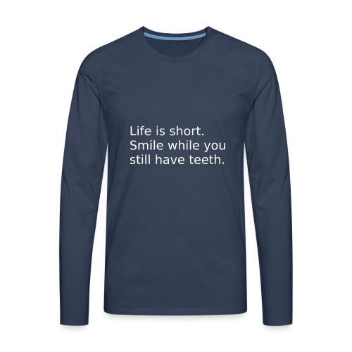 Das Leben ist kurz. Lächle. - Männer Premium Langarmshirt