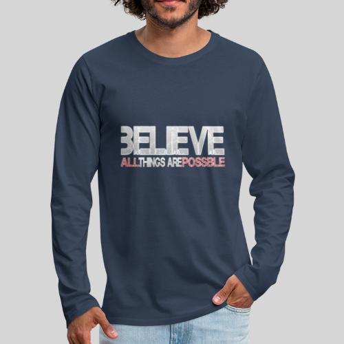 Believe all tings are possible - Männer Premium Langarmshirt