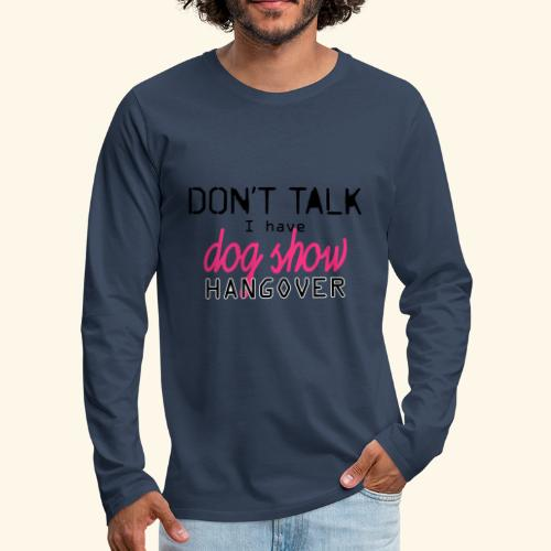 Dog show hangover - Miesten premium pitkähihainen t-paita
