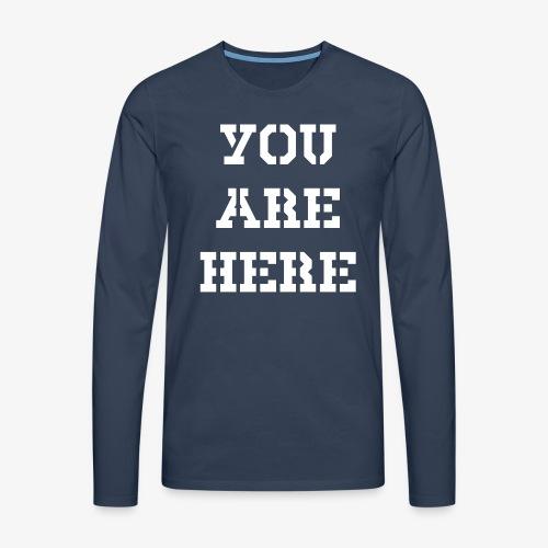 YOU ARE HERE - Männer Premium Langarmshirt