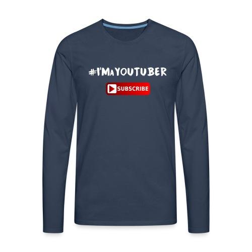 I'm a Youtuber : Subscribe - Maglietta Premium a manica lunga da uomo