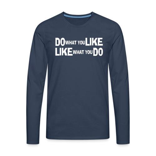 DO WHAT YOU LIKE weiß - Männer Premium Langarmshirt