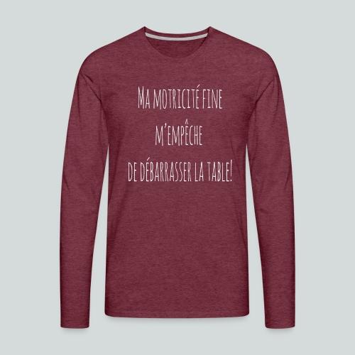 Ma motricité fine m'empêche de débarrasser! B - T-shirt manches longues Premium Homme