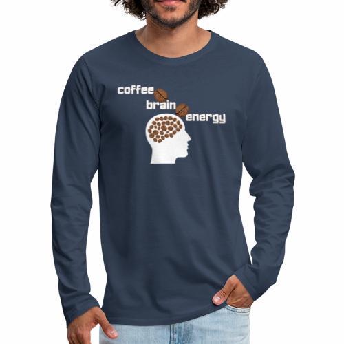 Coffee Bean's Your Brain Energy / Caffè è Energia - Maglietta Premium a manica lunga da uomo