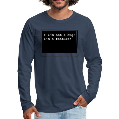 I'm not a bug! I'm a feature! (s/w) - Männer Premium Langarmshirt