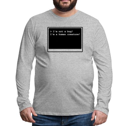 I'm not a bug! I'm a human creature! - Männer Premium Langarmshirt