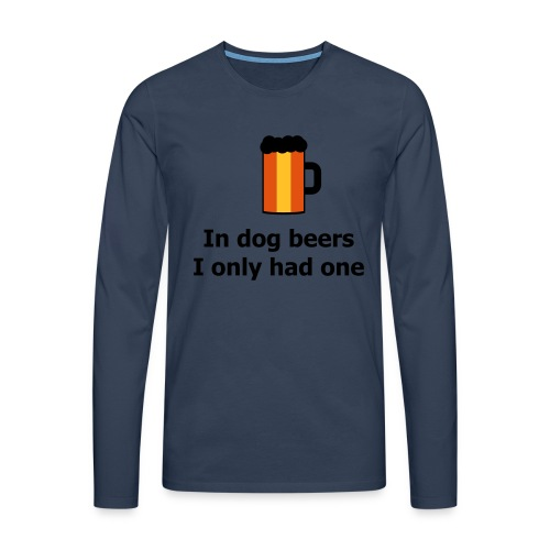 In dog beers I only had one - Männer Premium Langarmshirt