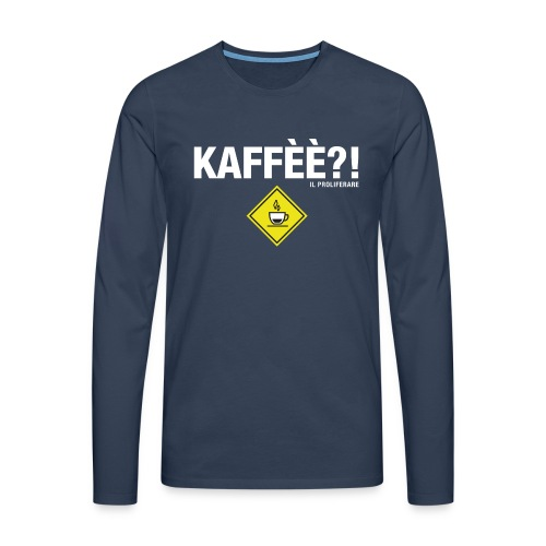 KAFFÈÈ?! by Il Proliferare - Maglietta Premium a manica lunga da uomo