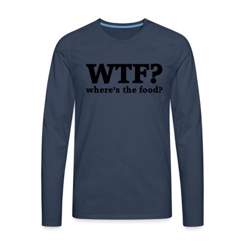 WTF - Where's the food? - Mannen Premium shirt met lange mouwen