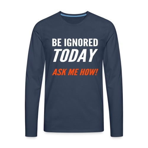 Be Ignored Today - Men's Premium Longsleeve Shirt