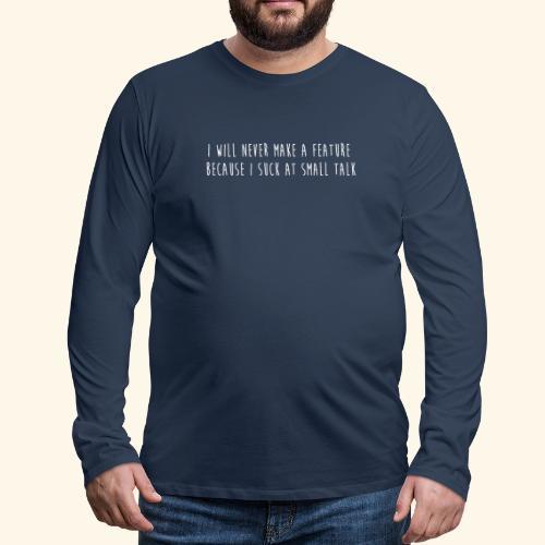 I will never make a feature - Mannen Premium shirt met lange mouwen