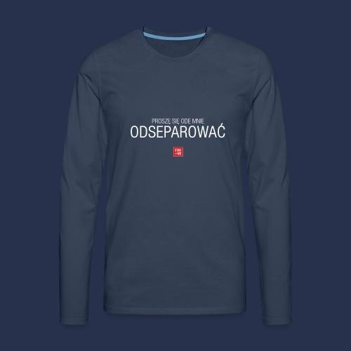 PROSZE SIE ODE MNIE ODSEPAROWAC - napis jasny - Koszulka męska Premium z długim rękawem