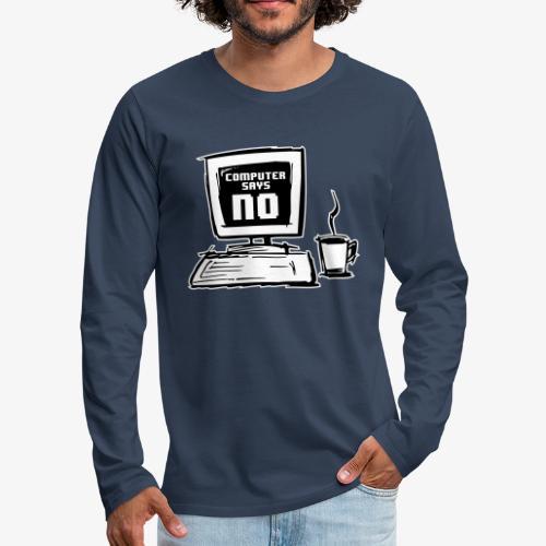 Computer says NO - Långärmad premium-T-shirt herr