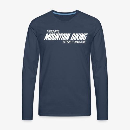 I was into mountain biking before it was cool - Men's Premium Longsleeve Shirt