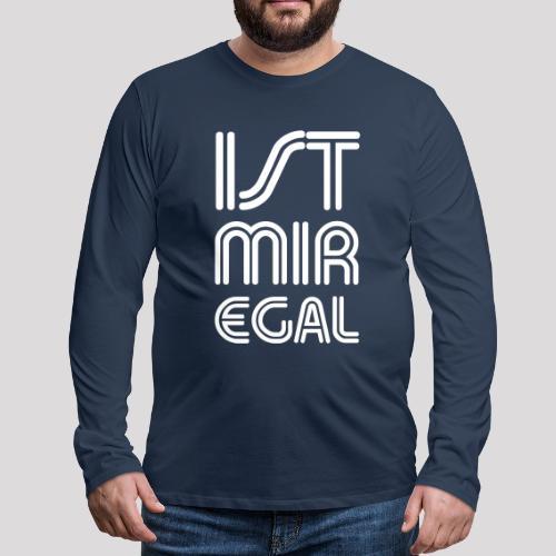 IST MIR EGAL - Der coole Spruch - Männer Premium Langarmshirt