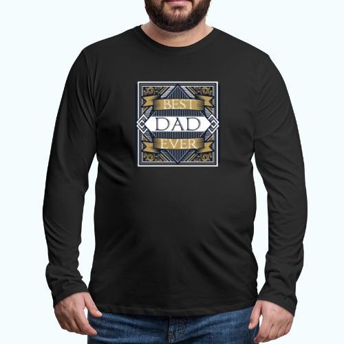 BEST DAD EVER - Men's Premium Longsleeve Shirt