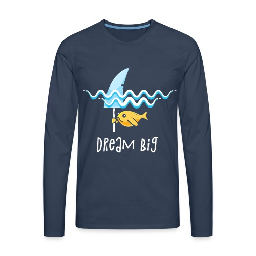 Dream big is shark - Men's Premium Longsleeve Shirt