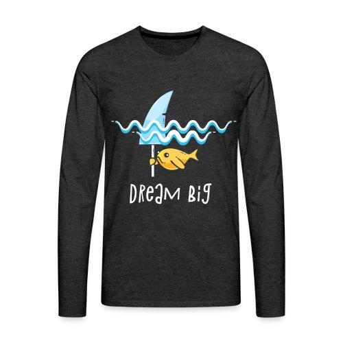Dream big is shark - Men's Premium Longsleeve Shirt