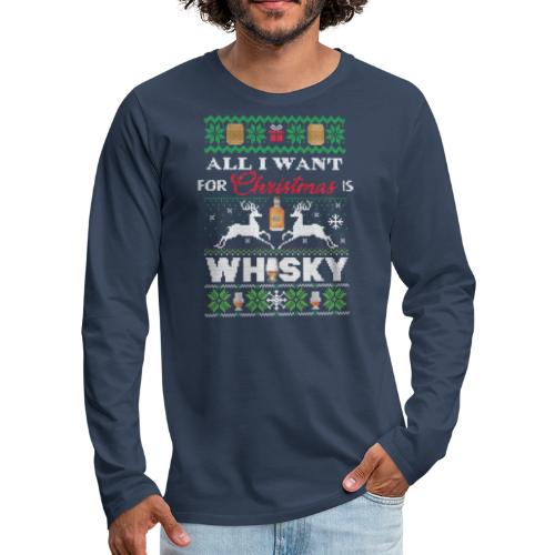 All I want for Christmas is ... WHISKY - Männer Premium Langarmshirt