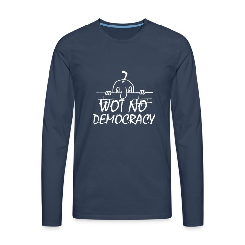 WOT NO DEMOCRACY - Men's Premium Longsleeve Shirt