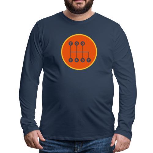 Too Fast - Miesten premium pitkähihainen t-paita