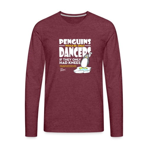 Penguins would be great dancers - Långärmad premium-T-shirt herr