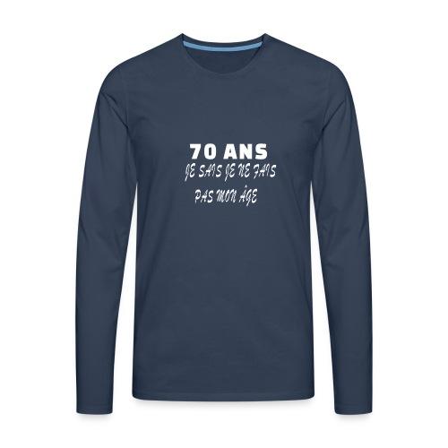 70 ANS je sais je ne fais pas mon âge - T-shirt manches longues Premium Homme