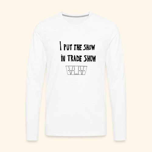 I put the show in trade show - T-shirt manches longues Premium Homme