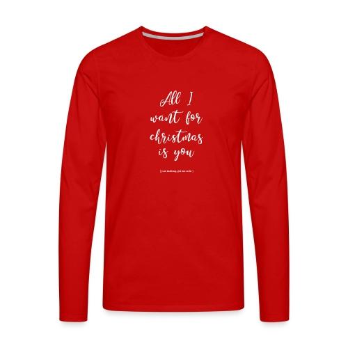 All I want _ oh baby - Mannen Premium shirt met lange mouwen