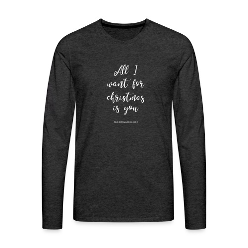 All I want _ oh baby - Mannen Premium shirt met lange mouwen