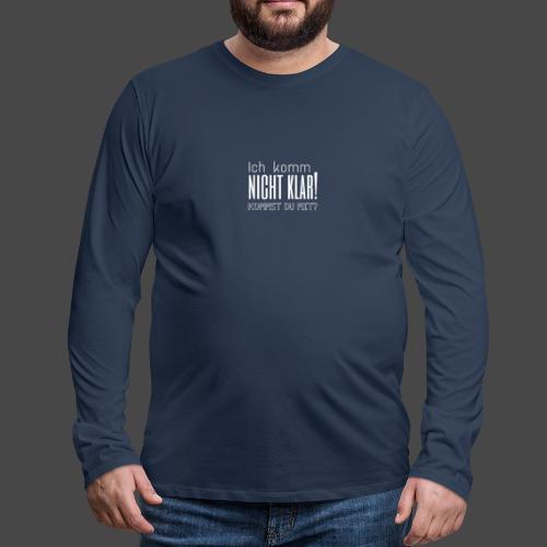 Ich komm nicht klar! Kommst du mit? - Männer Premium Langarmshirt
