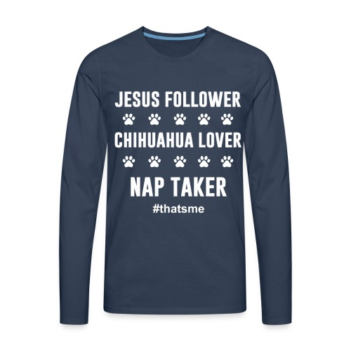 Jesus follower chihuahua lover nap taker - Men's Premium Longsleeve Shirt