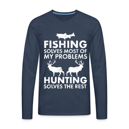 Fishing solves most of my problems - Men's Premium Longsleeve Shirt