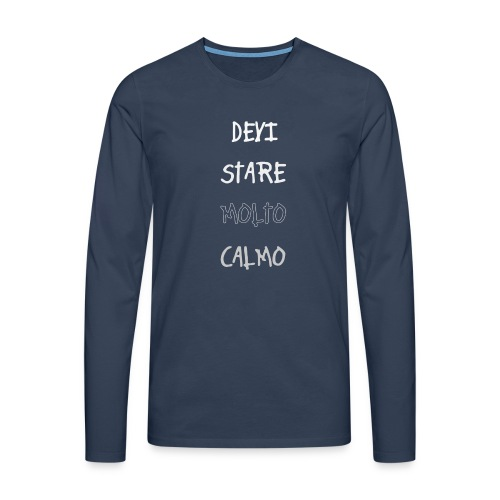 Devi stare molto calmo - Herre premium T-shirt med lange ærmer