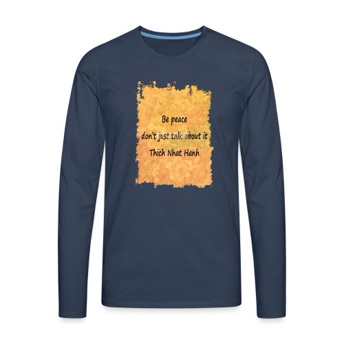 Be Peace, Don't Just Talk About It - Men's Premium Longsleeve Shirt