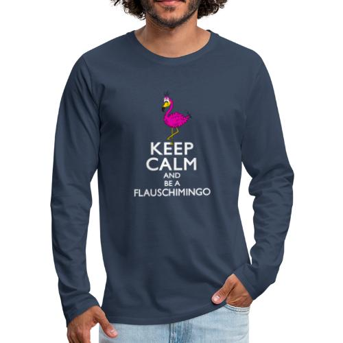 Keep calm and be a Flauschimingo - Männer Premium Langarmshirt