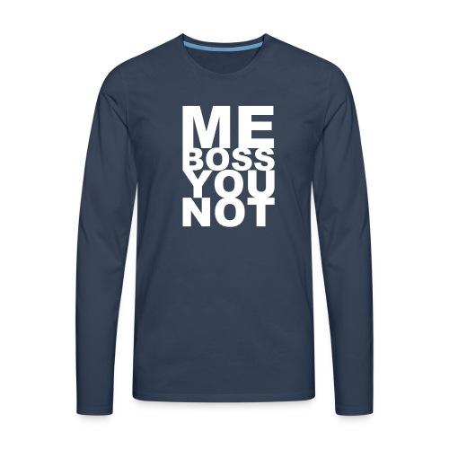 Me Boss You Not - Men's Premium Longsleeve Shirt